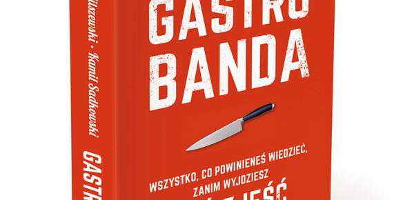 Gastrobanda, czyli wszystko co powinieneś wiedzieć zanim pójdziesz coś zjeść