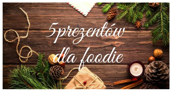 5 prezentów dla foodie
