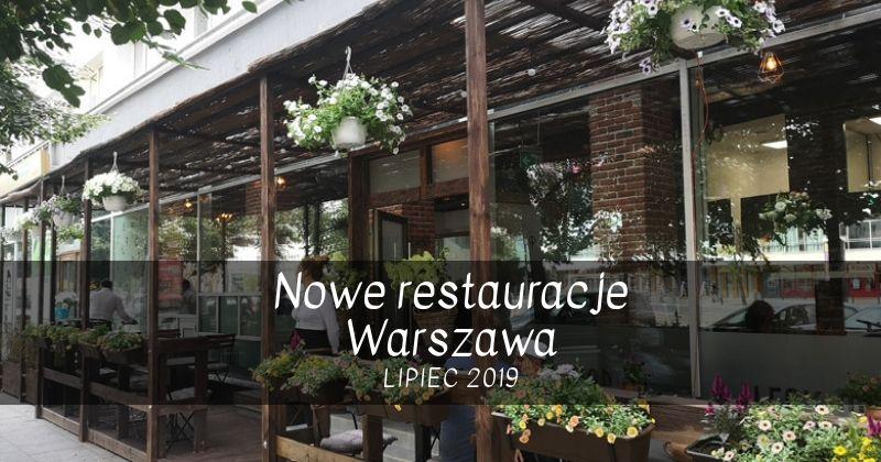 Nowe restauracje Warszawa lipiec 2019